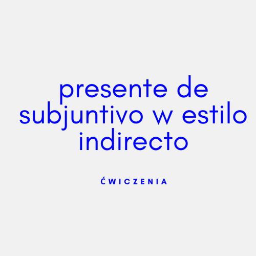 Presente de subjuntivo w mowie zależnej (prośby i rozkazy)