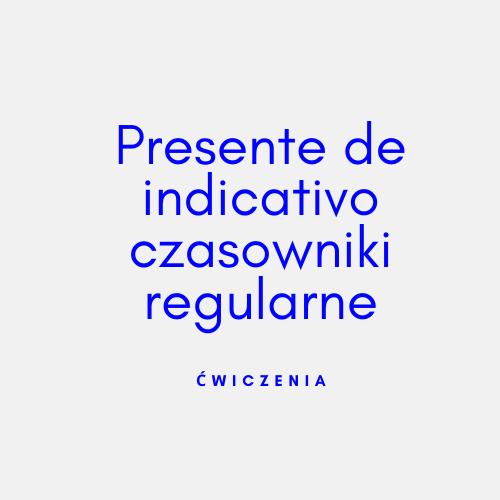Czas presente de indicativo: czasowniki regularne